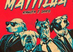 Resenha: Mattilha – Ninguém é Santo (2014)